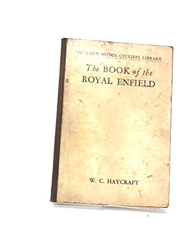 The Book of the Royal Enfield a Complete Guide for Owners of Royal Enfield Motor-Cycles (covers Singles and Vee Twins from 1937 onwards)
