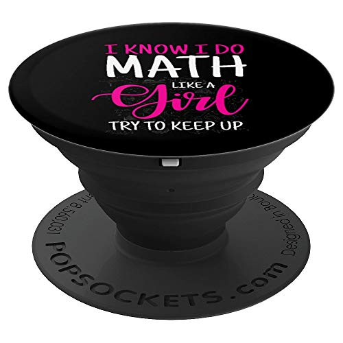 I Know I Do Math Like A Girl Try To Keep Up Teach - PopSockets Grip and Stand for Phones and Tablets