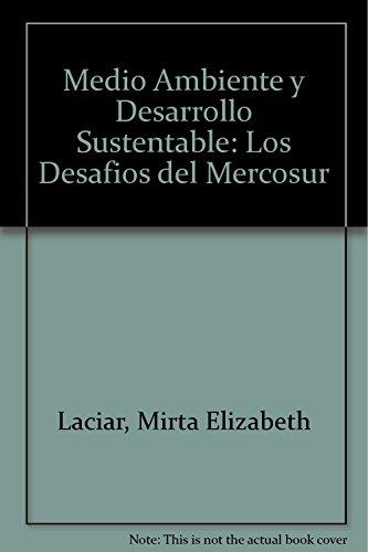 Descargar Libro Medio Ambiente Y Desarrollo Sustentable: Los Desafios Del Mercosur Mirta Elizabeth Laciar