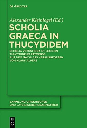 Download for free Scholia Graeca in Thucydidem: Scholia vetustiora et Lexicon Thucydideum Patmense. Aus dem Nachlass herausgegeben von Klaus Alpers