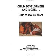 Child Development And More...Birth To Twelve Years