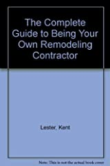 The Complete Guide to Being Your Own Remodeling Contractor Paperback