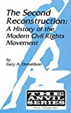 The Second Reconstruction : A History of the Modern Civil Rights Movement, Donaldson, Gary A., 1575240661