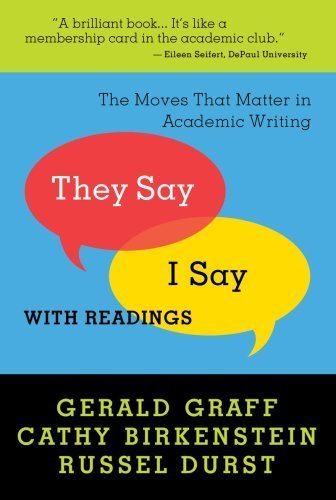 They Say / I Say: The Moves That Matter in Academic Writing with Readings by Graff, Gerald; Birkenst by J.K.pdf