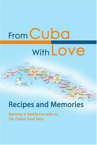 From Cuba With Love: Recipes and Memories by Ramona Abella