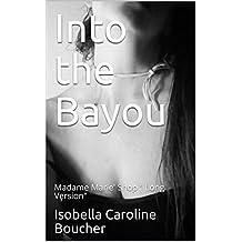 "Into the Bayou  : Madame Marie' Shop "" long version"""