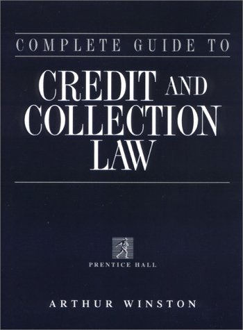 Complete Guide to Credit and Collection Law (Complete Guide to Credit and Collection Law, 2nd ed)