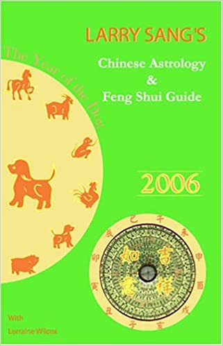 Larry Sang's Chinese Astrology & Feng Shui Guide 2006: The