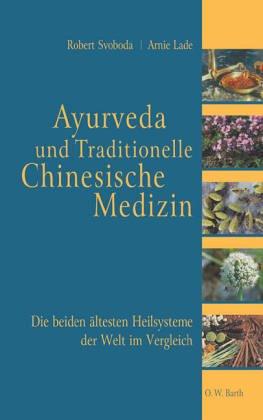 Ayurveda und die Traditionelle Chinesische Medizin: Die beiden ältesten Heilsysteme der Welt im Vergleich