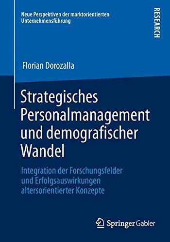 Strategisches Personalmanagement und demografischer Wandel: Integration der Forschungsfelder und Erfolgsauswirkungen altersorientierter Konzepte (Neue ... der marktorientierten Unternehmensführung)