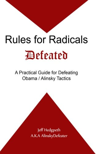 Rules for Radicals Defeated: A Practical Guide for Defeating Obama/Alinsky Tactics [Jeff Hedgpeth] (Tapa Blanda)
