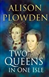 Front cover for the book Two Queens in One Isle: The Deadly Relationship of Elizabeth I and Mary Queen of Scots by Alison Plowden