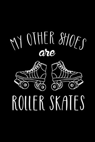 My Other Shoes Are Roller Skates: Roller Skate Notebook Journal Composition Blank Lined Diary Notepad 120 Pages Paperback Black Black por Patterson AK, Louisa