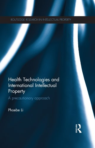 Download Health Technologies and International Intellectual Property Law: A Precautionary Approach (Routledge Research in Intellectual Property) Pdf