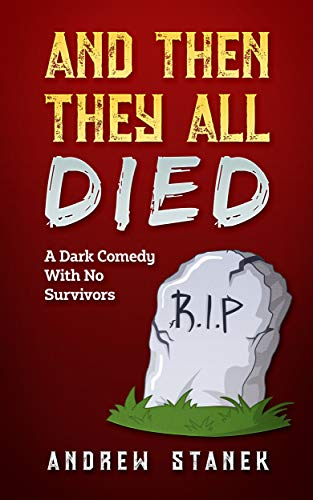 And Then They All Died: A Dark Comedy With No Survivors