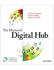The Macintosh Digital Hub: An Interactive Guide to iTunes, iPhoto, iMovie, and iDVD