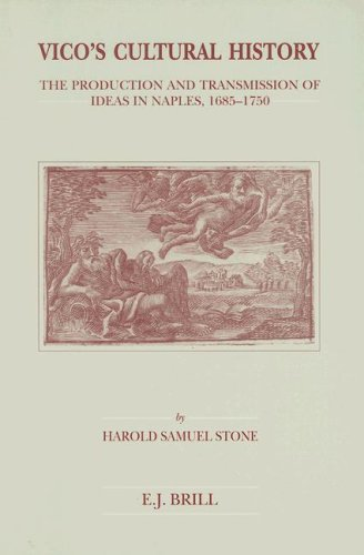 Vico's Cultural History: The Production and Transmission of Ideas in Naples, 1685-1750 (Brill's Studies in Intellectual History)