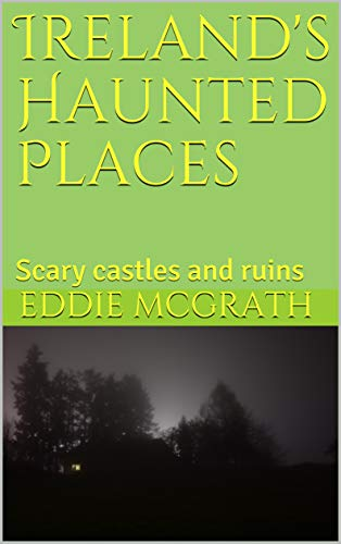 Ireland's Haunted Places: Scary castles and ruins