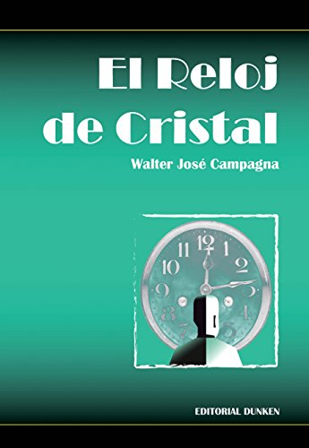 El Reloj de Cristal (Spanish Edition) by [Campagna, Walter José]