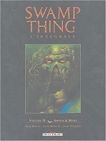 Swamp Thing l'intégrale, Tome 2 : Amour et Mort par Moore