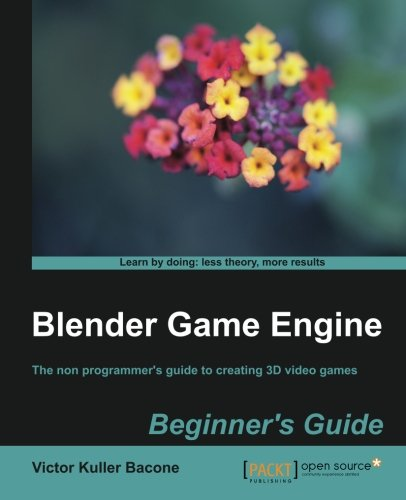 [PDF] Blender Game Engine: Beginner?s Guide Free Download | Publisher : Packt Publishing | Category : Computers & Internet | ISBN 10 : 1849517029 | ISBN 13 : 9781849517027