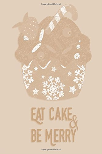 """Christmas Journal - Eat Cake & Be Merry (Fawn): 100 page 6"""" x 9"""" Ruled Notebook: Inspirational Journal, Blank Notebook, Blank Journal, Lined Notebook, ... - Eat Cake & Be Merry (Plain)) (Volume 2) ebook"""