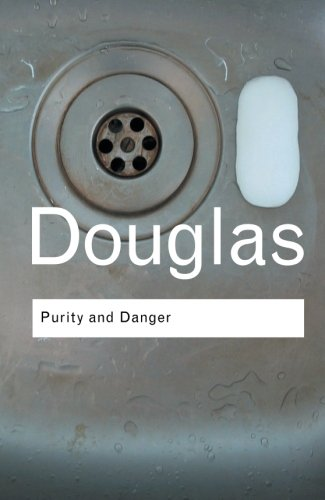 Purity and Danger: An Analysis of Concepts of Pollution and Taboo (Routledge Classics) (Volume 93)