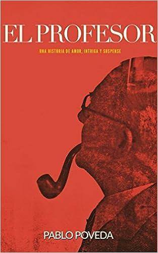 El Profesor (El Profesor: thriller en español) (Spanish Edition): Pablo Poveda: 9781515117070: Amazon.com: Books