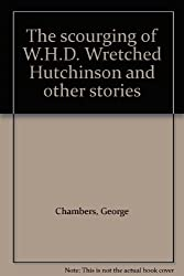 The Scourging of W.H.D. Wretched Hutchinson and Other Stories