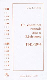 Un cheminot rennais dans la Résistance : 1941-1944, Le Corre, Guy