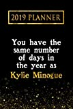 2019 Planner: You Have The Same Number Of Days In The Year As Kylie Minogue: Kylie Minogue 2019 Planner