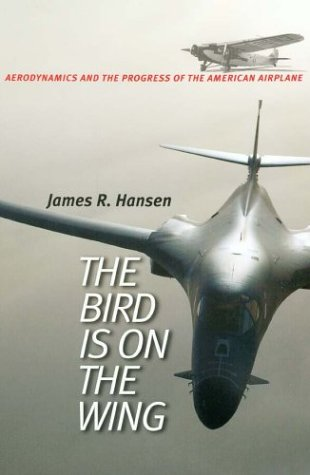 The Bird Is on the Wing: Aerodynamics and the Progress of the American Airplane (Centennial of Flight Series, No. 6)