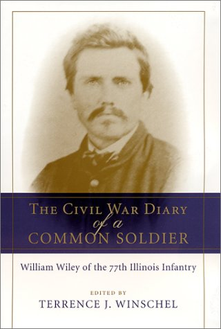 The Civil War Diary of a Common Soldier: William Wiley of the 77th Illinois Infantry by Brand: Louisiana State Univ Pr
