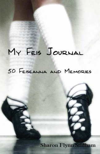 My Feis Journal: 50 Feiseanna & Memories
