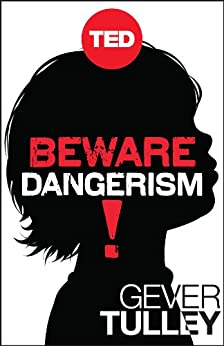 Beware Dangerism! (Kindle Single) (TED Books) by [Tulley, Gever]
