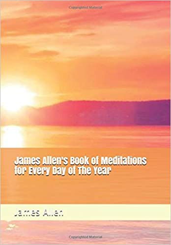 James Allen's Book of Meditations for Every Day in the Year by James Allen (Illustrated)