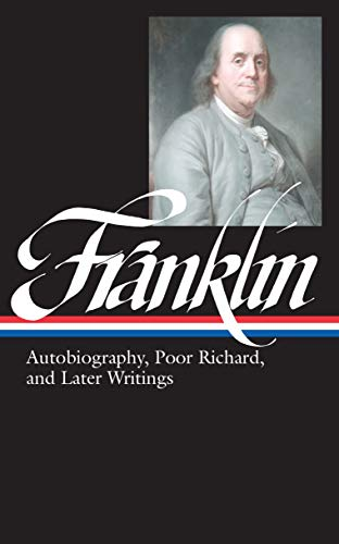 Benjamin Franklin: Autobiography, Poor Richard, and Later Writings (Library of America)