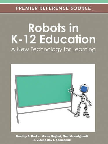 Robots in K-12 Education: A New Technology for Learning (Premier Reference Source)