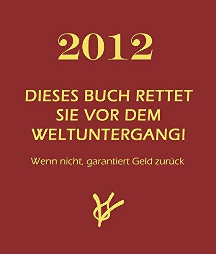 2012-dieses-buch-rettet-sie-vor-dem-weltuntergang