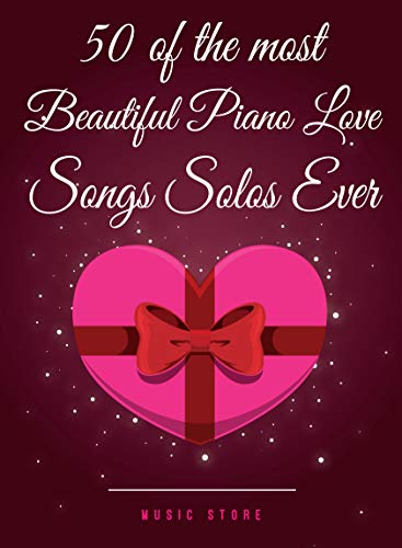 Pdf eBooks 50 OF THE MOST BEAUTIFUL PIANO LOVE SONGS SOLOS EVER