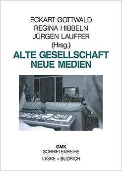 Alte Gesellschaft - Neue Medien (Schriftenreihe der Gesellschaft für Medienpädagogik und Kommunikationskultur in der Bundesrepublik e.V. (GMK)) ... und Kommunikationskultur (GMK))