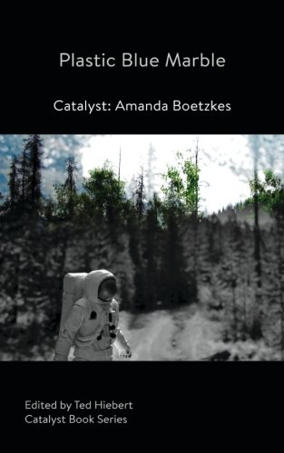 Counterfeit Blue Marble: Catalyst: Amanda Boetzkes (Catalyst Book Series) (Volume 1)