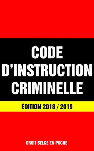 Code d'Instruction Criminelle - Édition 2018 / 2019: Dernière version à jour (French Edition)