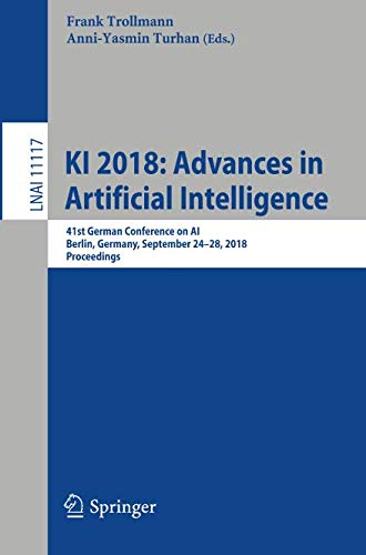 KI 2018: Advances in Artificial Intelligence: 41st German Conference on AI, Berlin, Germany, September 24-28, 2018, Proceedings (Lecture Notes in Computer Science) (Advances In Neural Information Processing Systems 25)