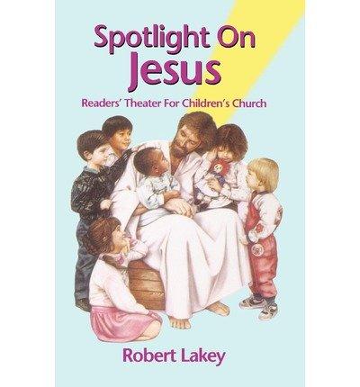 [(Spotlight on Jesus: Readers' Theater for Children's Church)] [Author: Robert E Lakey] published on (January, 2006) pdf epub
