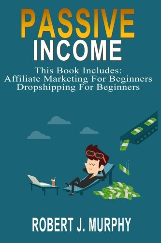 4190vSZZPxL - Passive Income: 2 Manuscripts - Affiliate Marketing For Beginners, Dropshipping For Beginners (Make Money Online) (Volume 3)