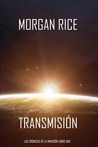 Transmisión (Las Crónicas de la Invasión-Libro Uno): Un Thriller de Ciencia