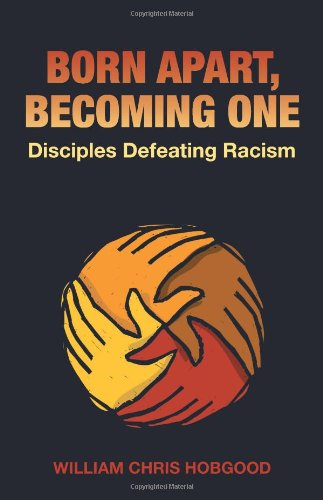 Read Online Born Apart, Becoming One: Disciples Defeating Racism pdf epub