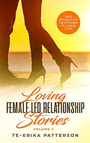 Loving Female Led Relationship Stories: Real Stories from Real