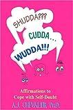Shudda, Cudda, Wudda: Affirmations to Cope with Self-Doubt